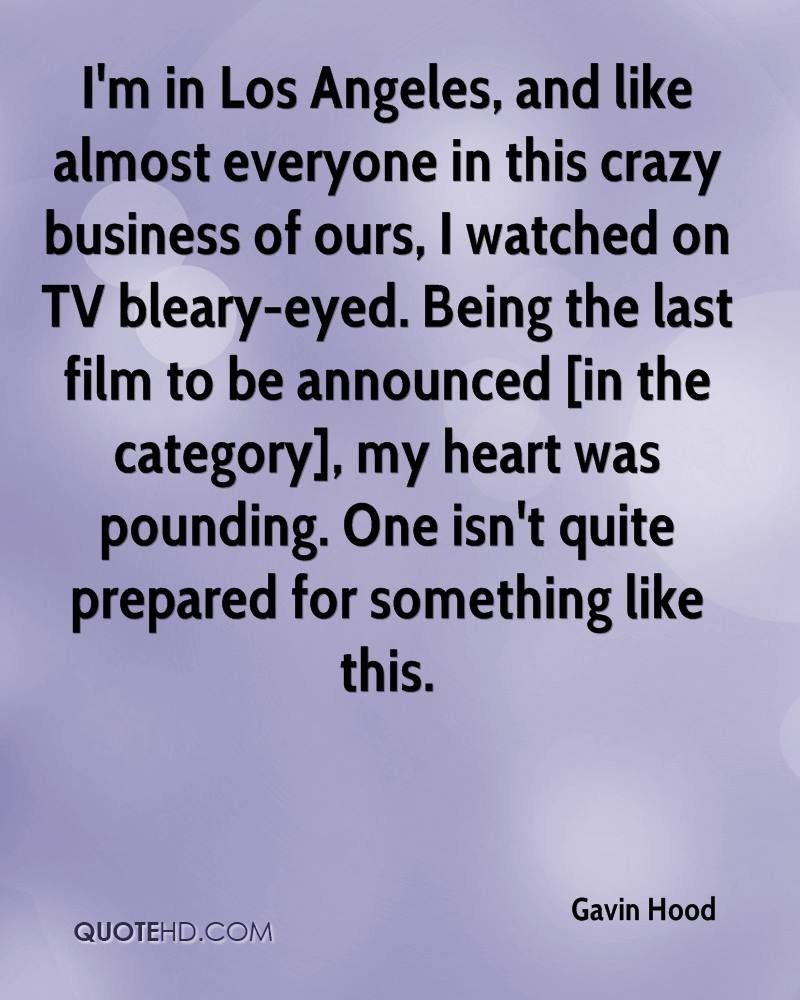 I'm in Los Angeles, and like almost everyone in this crazy business of ours, I watched on TV bleary-eyed. Being the last film to be announced [in the category], my heart was pounding. One isn't quite prepared for something like this.