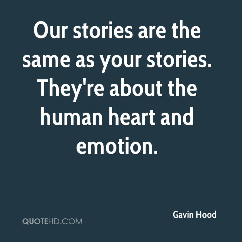 Our stories are the same as your stories. They're about the human heart and emotion.