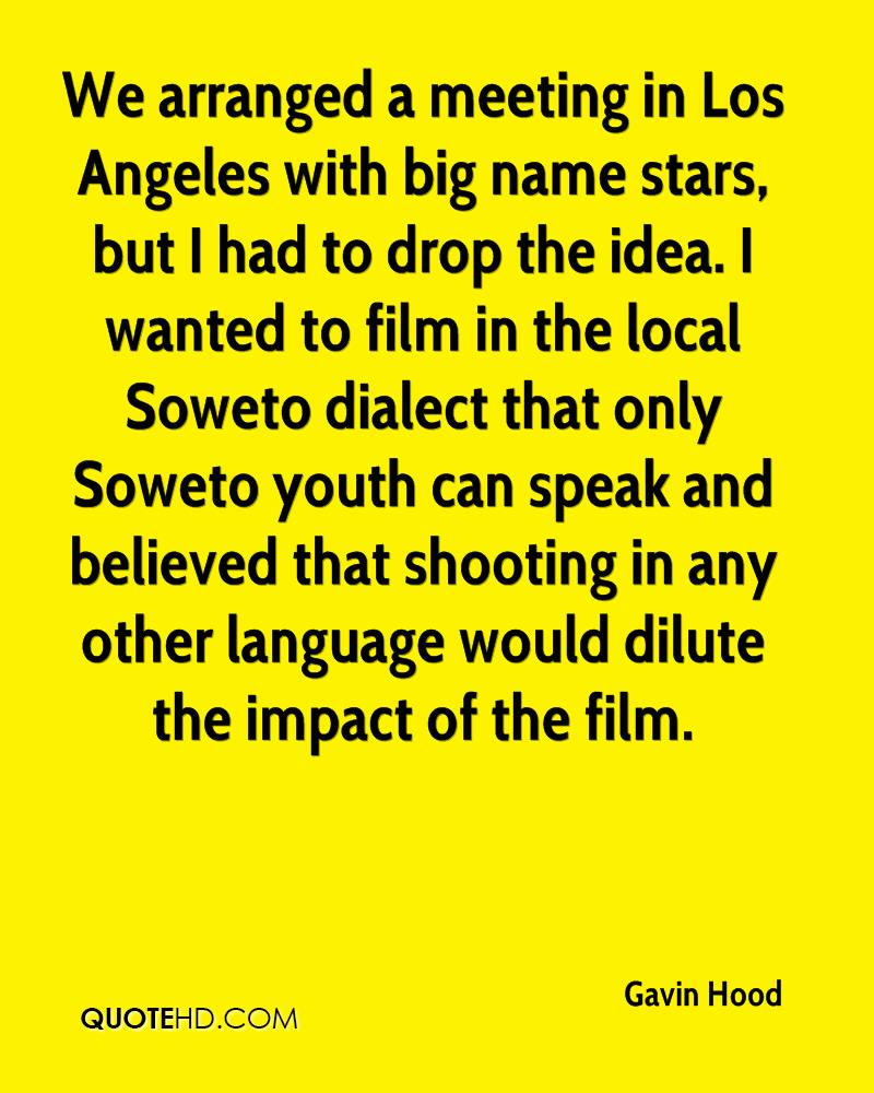 We arranged a meeting in Los Angeles with big name stars, but I had to drop the idea. I wanted to film in the local Soweto dialect that only Soweto youth can speak and believed that shooting in any other language would dilute the impact of the film.