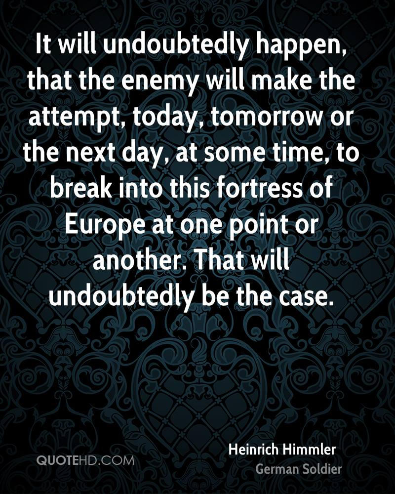 Heinrich Himmler Soldier It Will Undoubtedly Happen That The Enemy Wil...