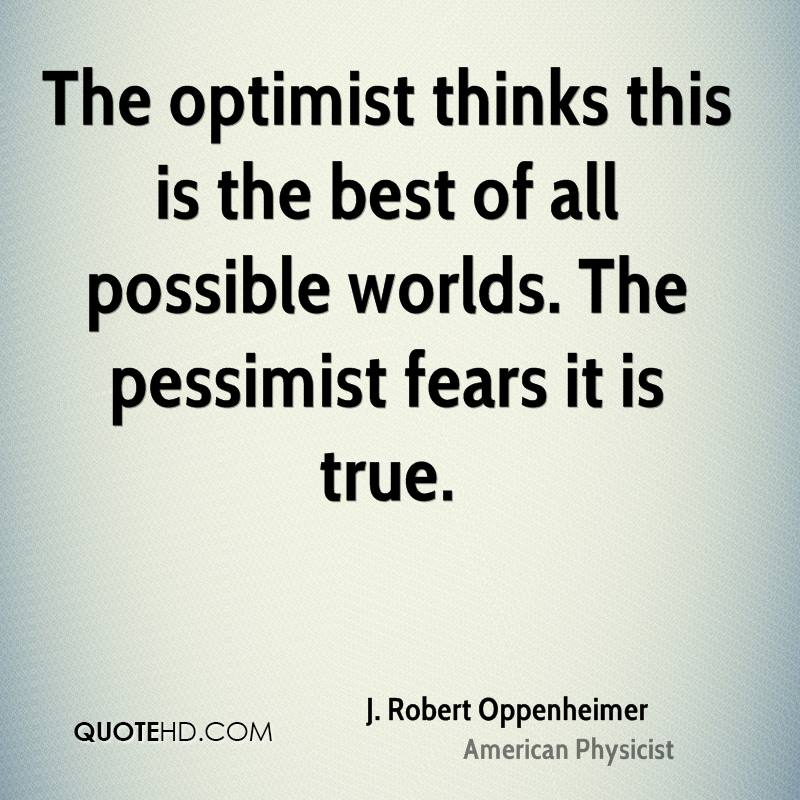 The Optimist Thinks This Is The Best Of All Possible Worlds. The Pessimist  Fears It