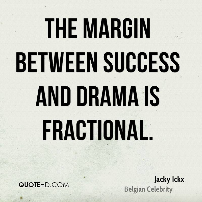 The margin between success and drama is fractional.