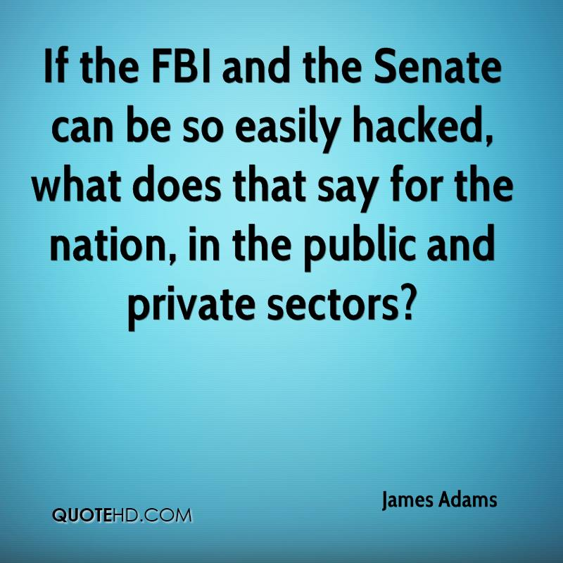 If the FBI and the Senate can be so easily hacked, what does that say for the nation, in the public and private sectors?