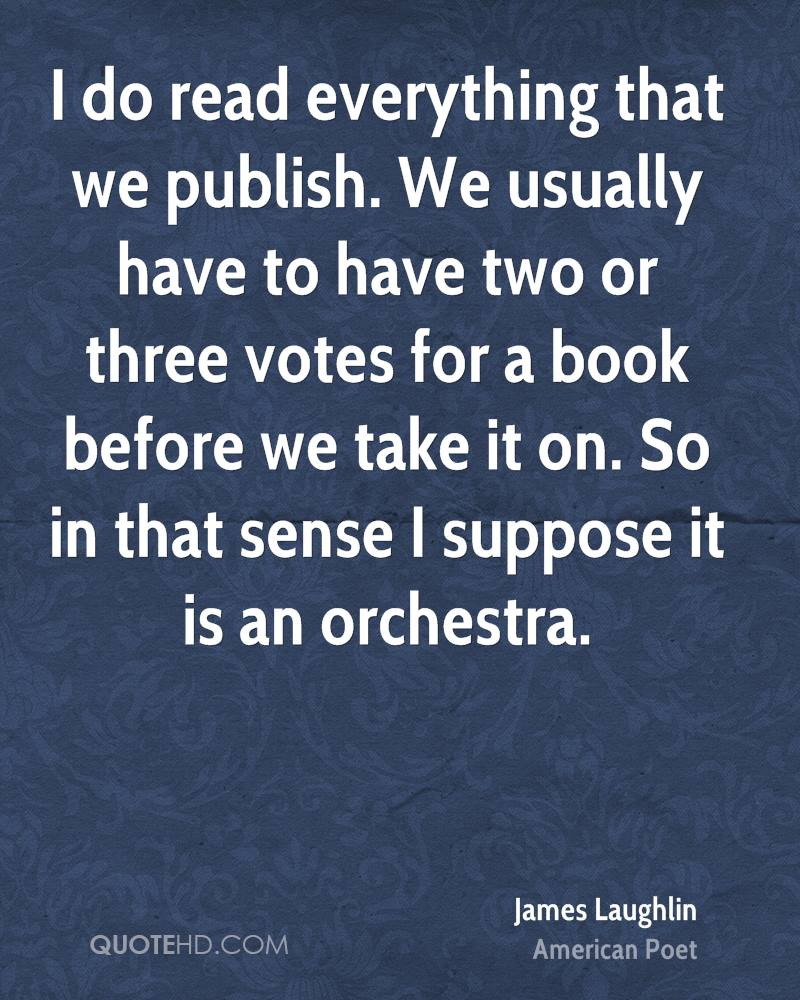 I do read everything that we publish. We usually have to have two or three votes for a book before we take it on. So in that sense I suppose it is an orchestra.
