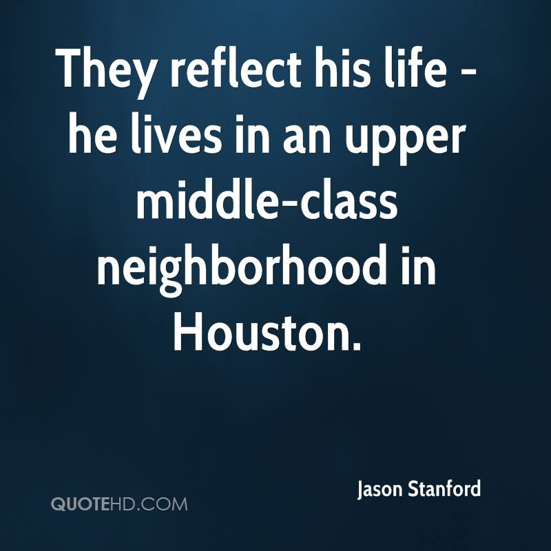 They reflect his life - he lives in an upper middle-class neighborhood in Houston.