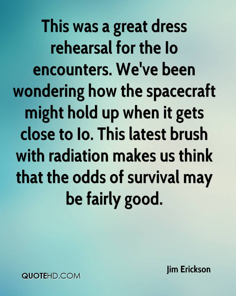 This was a great dress rehearsal for the Io encounters. We've been wondering how the spacecraft might hold up when it gets close to Io. This latest brush with radiation makes us think that the odds of survival may be fairly good.