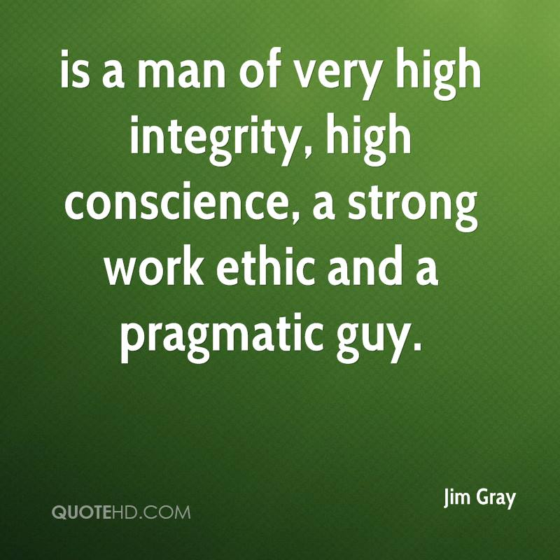 Jim Gray Quotes | QuoteHD is a man of very high integrity, high conscience, a strong work ethic and