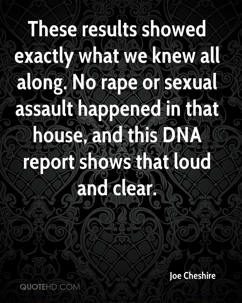 These results showed exactly what we knew all along. No rape or sexual assault happened in that house, and this DNA report shows that loud and clear.