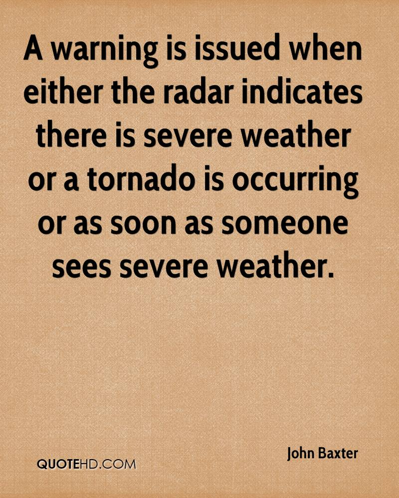 A warning is issued when either the radar indicates there is severe weather or a tornado is occurring or as soon as someone sees severe weather.