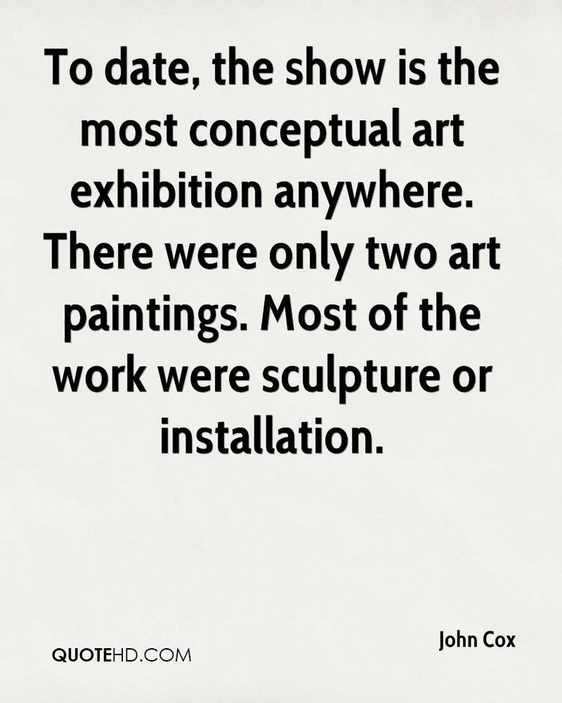To date, the show is the most conceptual art exhibition anywhere. There were only two art paintings. Most of the work were sculpture or installation.