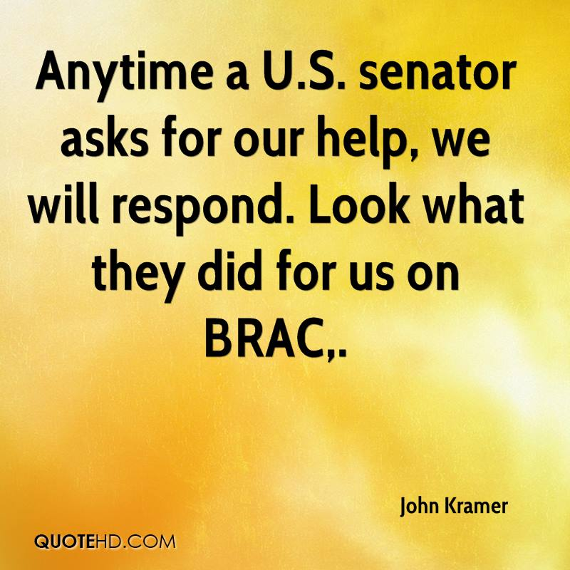 Anytime a U.S. senator asks for our help, we will respond. Look what they did for us on BRAC.