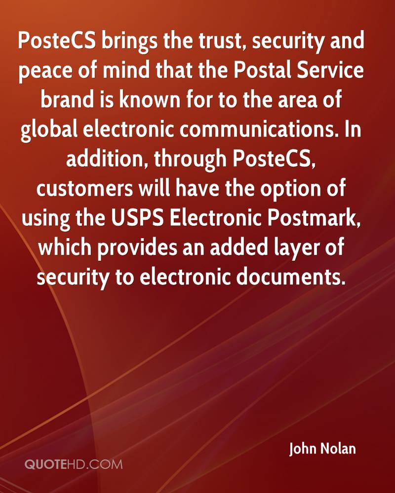 PosteCS brings the trust, security and peace of mind that the Postal Service brand is known for to the area of global electronic communications. In addition, through PosteCS, customers will have the option of using the USPS Electronic Postmark, which provides an added layer of security to electronic documents.