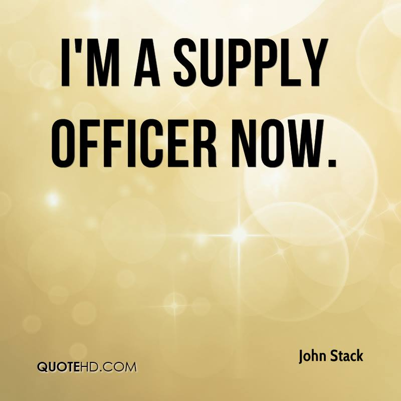 I'm a supply officer now.
