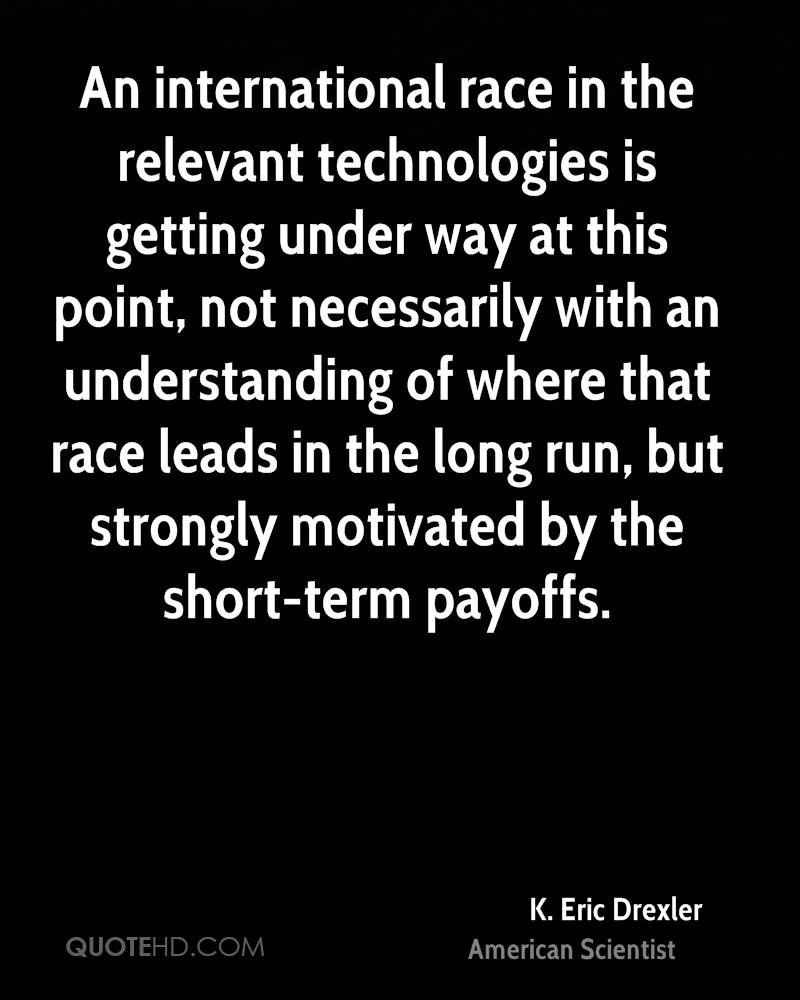 An international race in the relevant technologies is getting under way at this point, not necessarily with an understanding of where that race leads in the long run, but strongly motivated by the short-term payoffs.