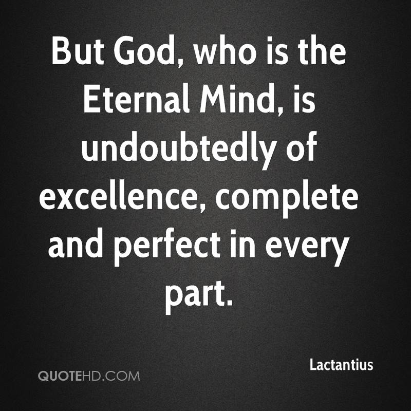 But God, who is the Eternal Mind, is undoubtedly of excellence, complete and perfect in every part.