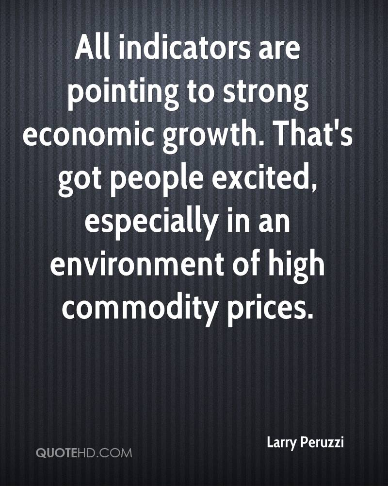 All indicators are pointing to strong economic growth. That's got people excited, especially in an environment of high commodity prices.