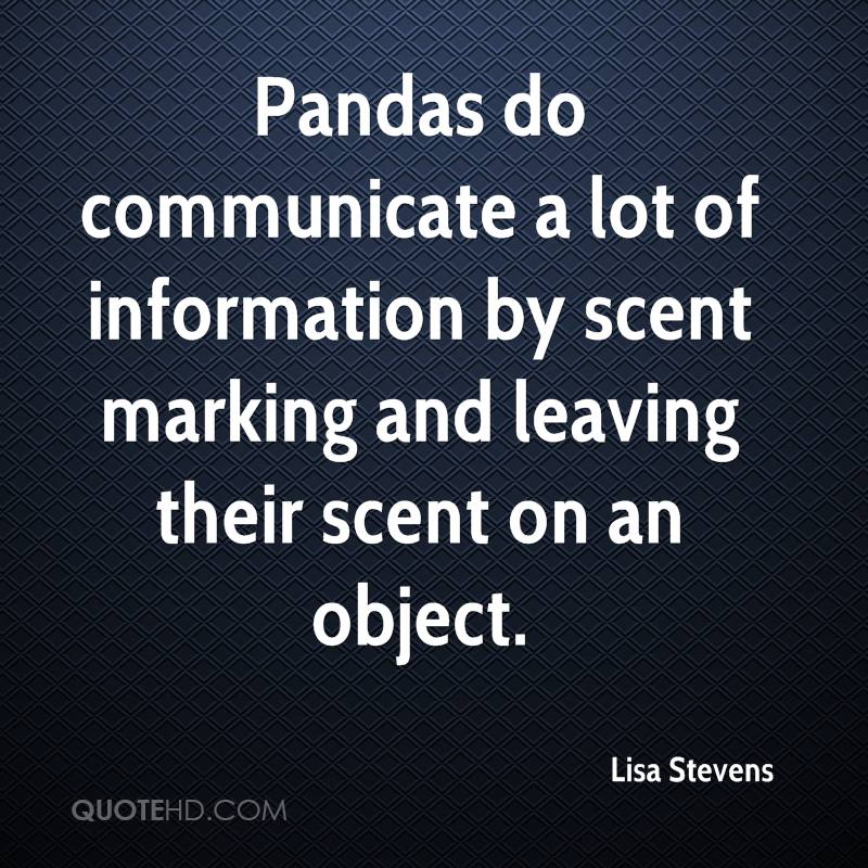 Pandas do communicate a lot of information by scent marking and leaving their scent on an object.