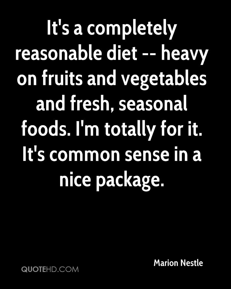 It's a completely reasonable diet -- heavy on fruits and vegetables and fresh, seasonal foods. I'm totally for it. It's common sense in a nice package.