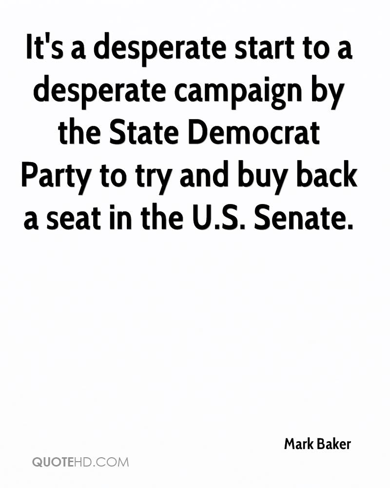 It's a desperate start to a desperate campaign by the State Democrat Party to try and buy back a seat in the U.S. Senate.