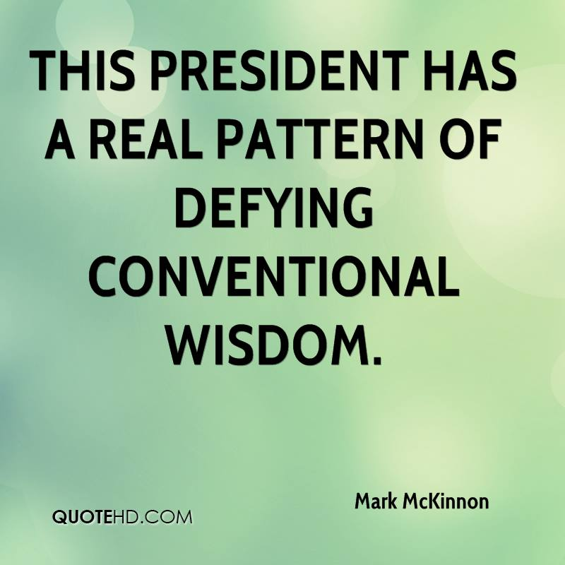 This president has a real pattern of defying conventional wisdom.