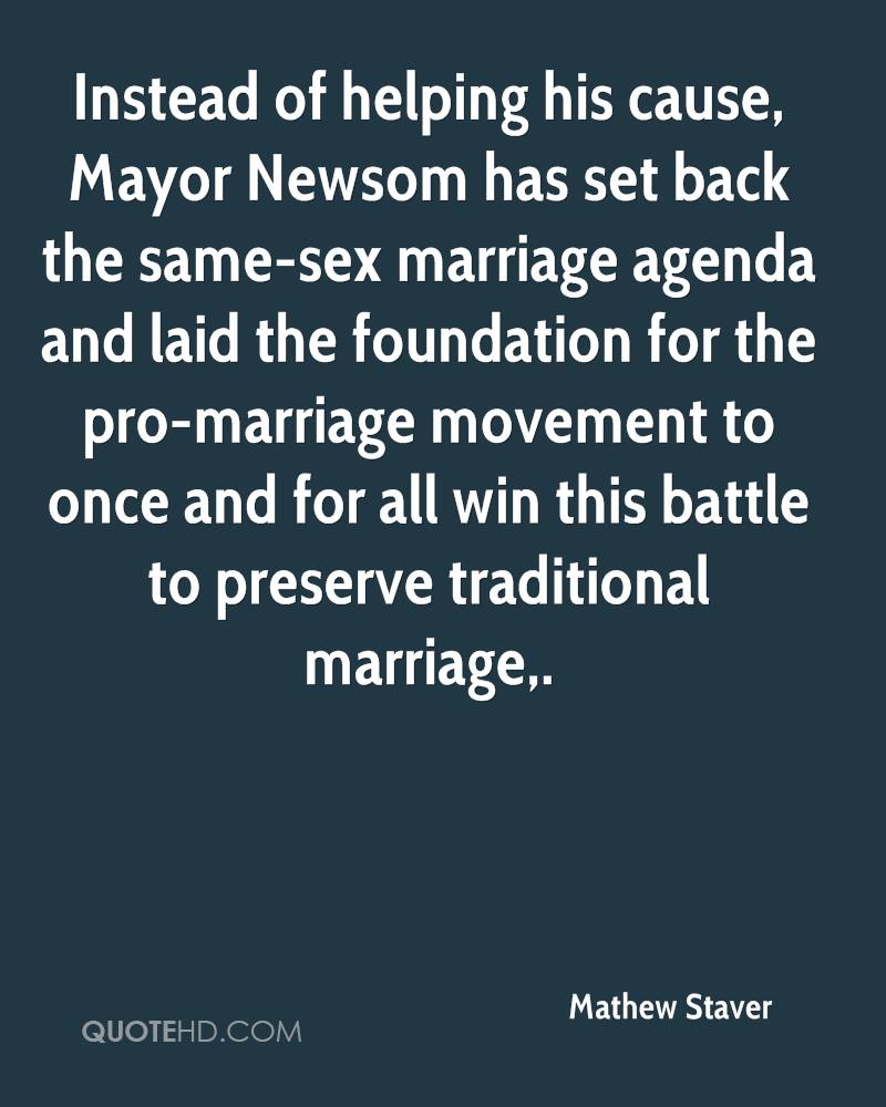 Instead of helping his cause, Mayor Newsom has set back the same-sex marriage agenda and laid the foundation for the pro-marriage movement to once and for all win this battle to preserve traditional marriage.