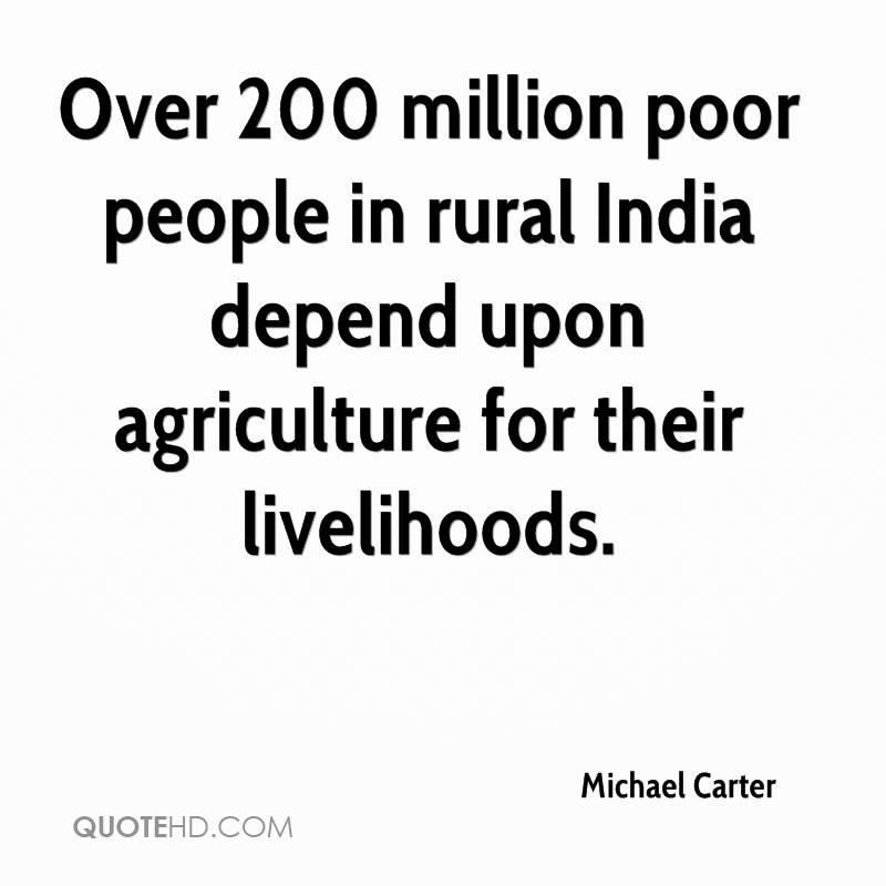 Over 200 million poor people in rural India depend upon agriculture for their livelihoods.