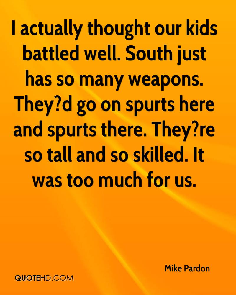 I actually thought our kids battled well. South just has so many weapons. They?d go on spurts here and spurts there. They?re so tall and so skilled. It was too much for us.