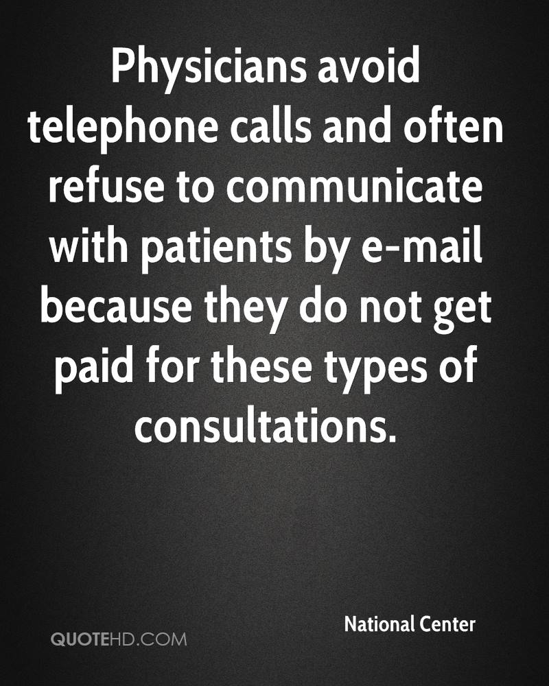 Physicians avoid telephone calls and often refuse to communicate with patients by e-mail because they do not get paid for these types of consultations.