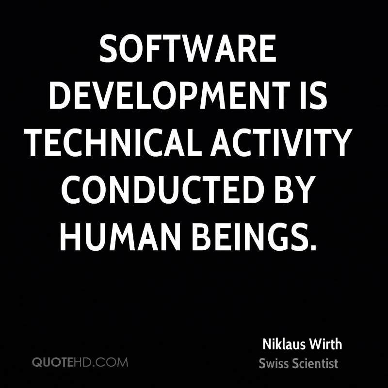Software development is technical activity conducted by human beings.