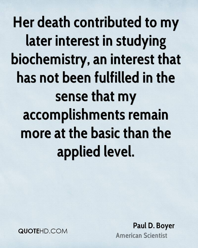 paul d boyer quotes quotehd her death contributed to my later interest in studying biochemistry an interest that has not