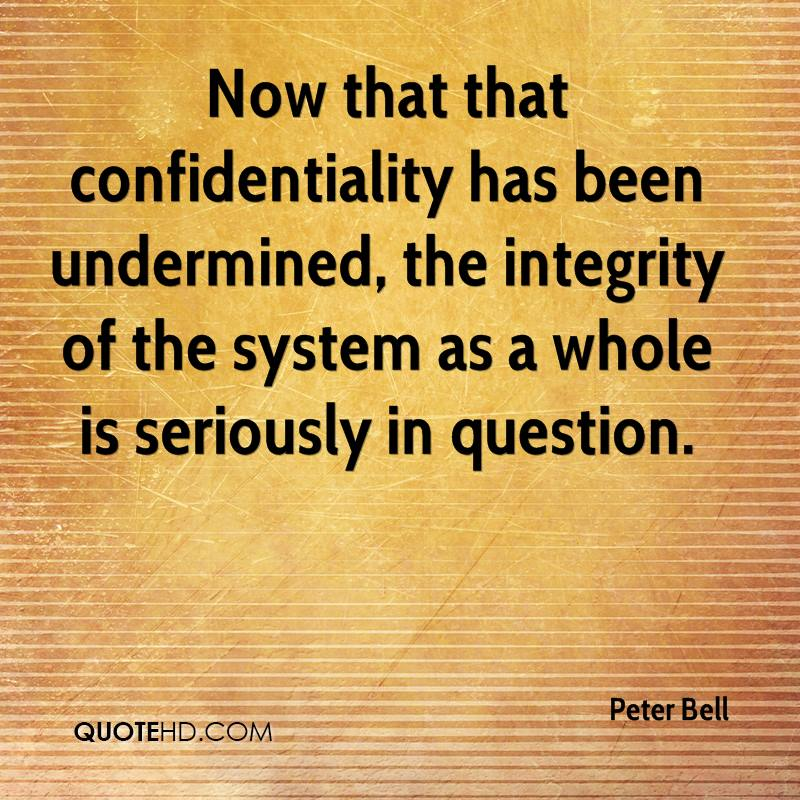 Now that that confidentiality has been undermined, the integrity of the system as a whole is seriously in question.