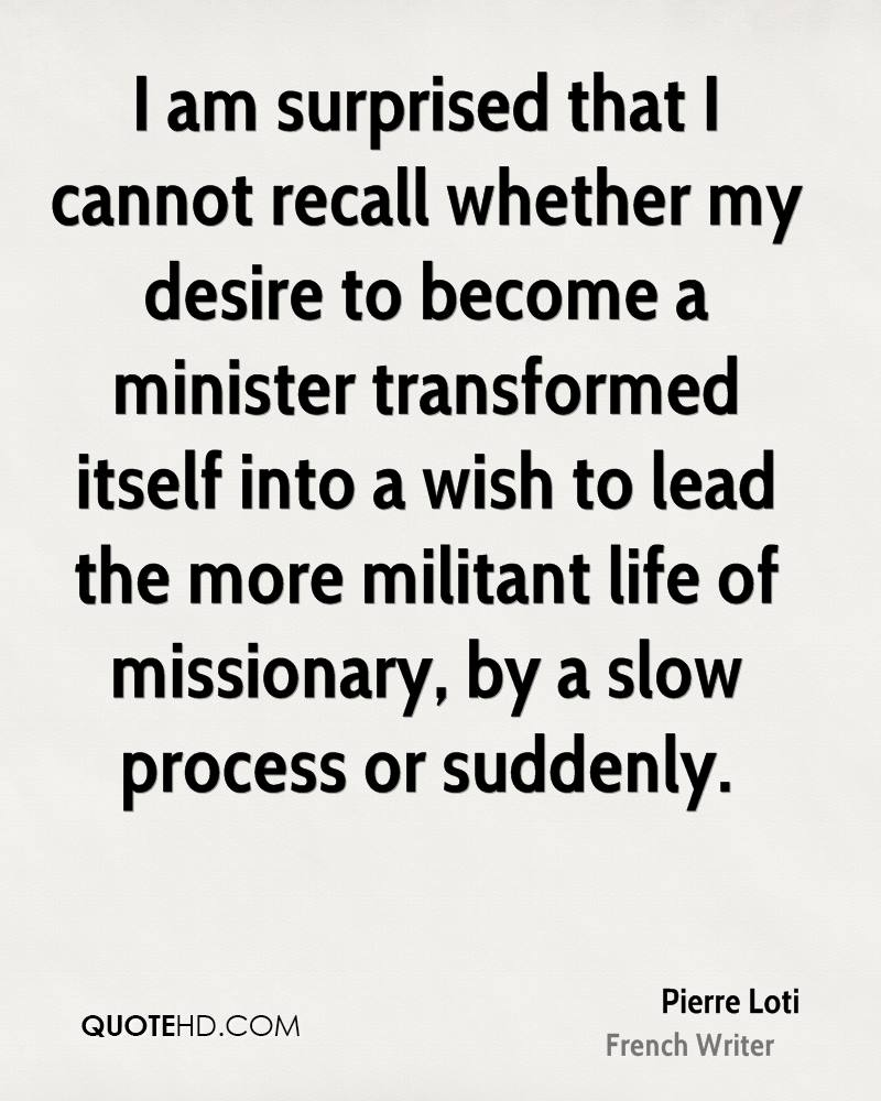 I am surprised that I cannot recall whether my desire to become a minister transformed itself into a wish to lead the more militant life of missionary, by a slow process or suddenly.