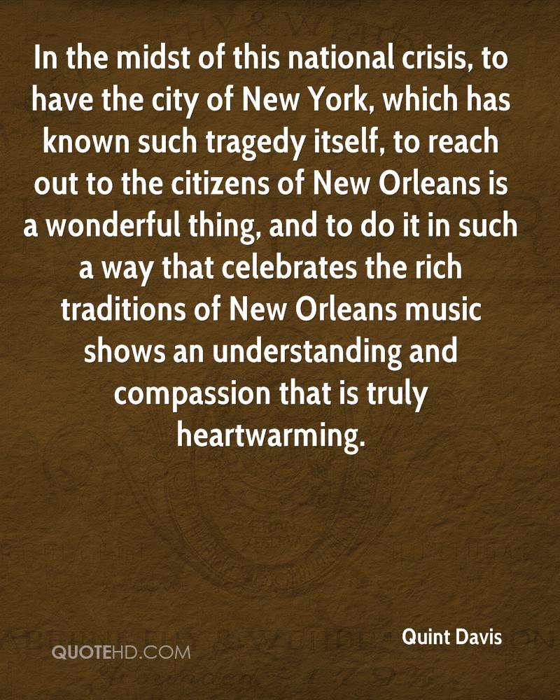 In the midst of this national crisis, to have the city of New York, which has known such tragedy itself, to reach out to the citizens of New Orleans is a wonderful thing, and to do it in such a way that celebrates the rich traditions of New Orleans music shows an understanding and compassion that is truly heartwarming.