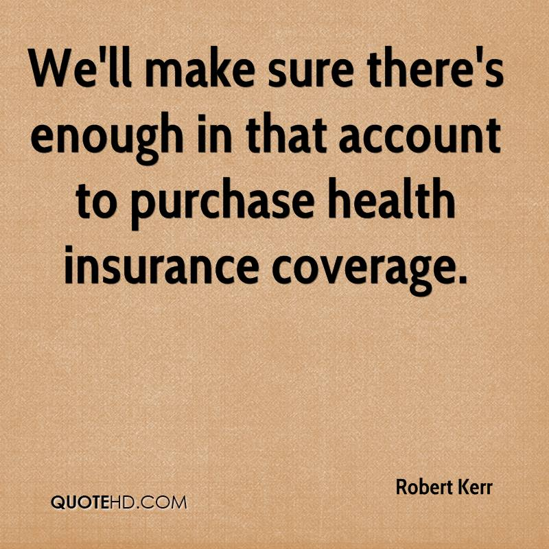 We'll make sure there's enough in that account to purchase health insurance coverage.