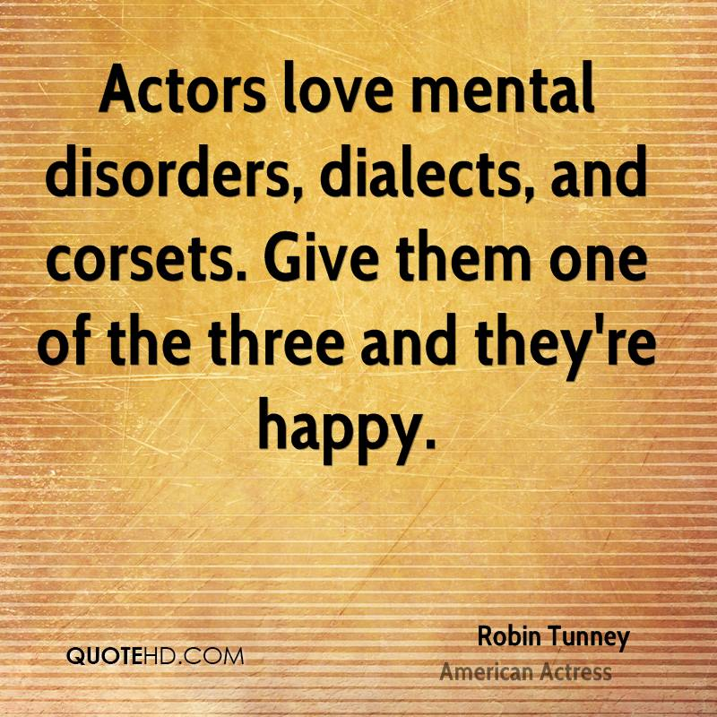 Actors love mental disorders, dialects, and corsets. Give them one of the three and they're happy.