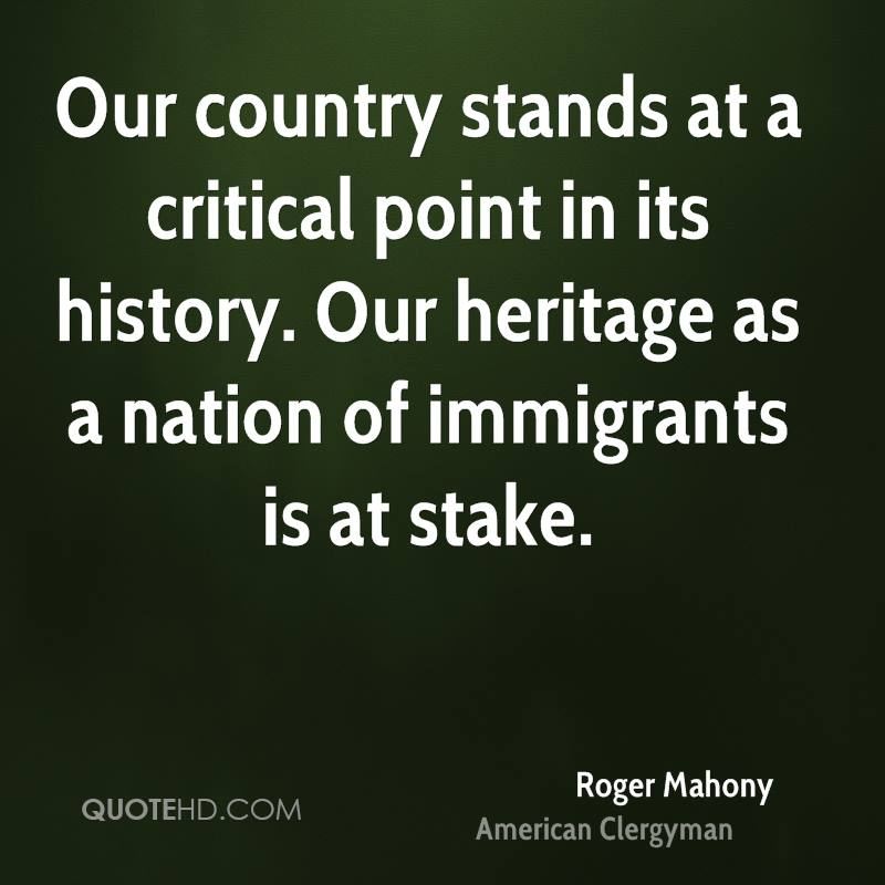 Our country stands at a critical point in its history. Our heritage as a nation of immigrants is at stake.