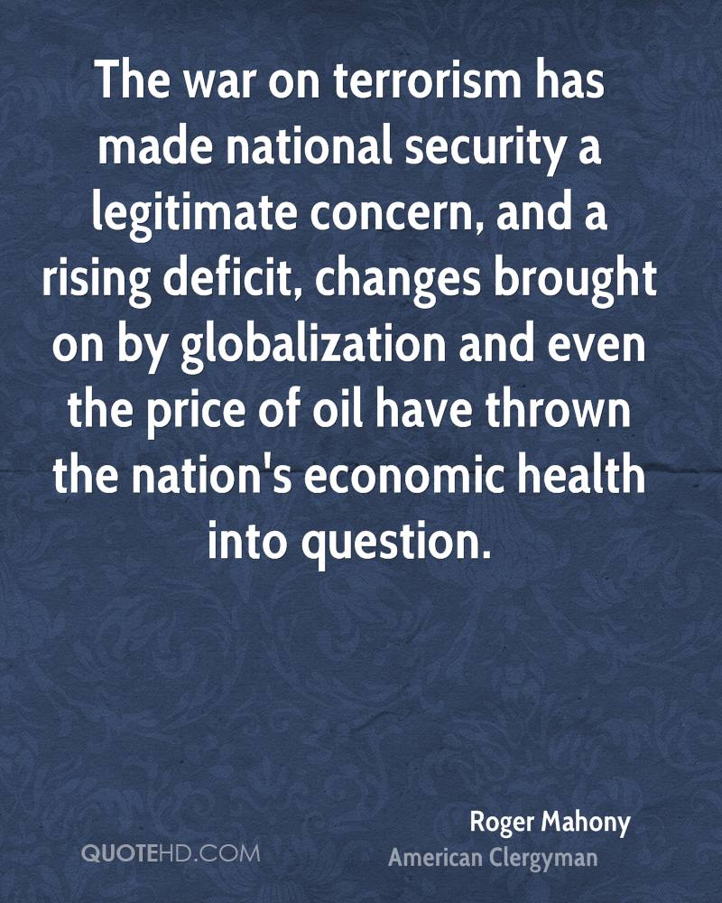 The war on terrorism has made national security a legitimate concern, and a rising deficit, changes brought on by globalization and even the price of oil have thrown the nation's economic health into question.