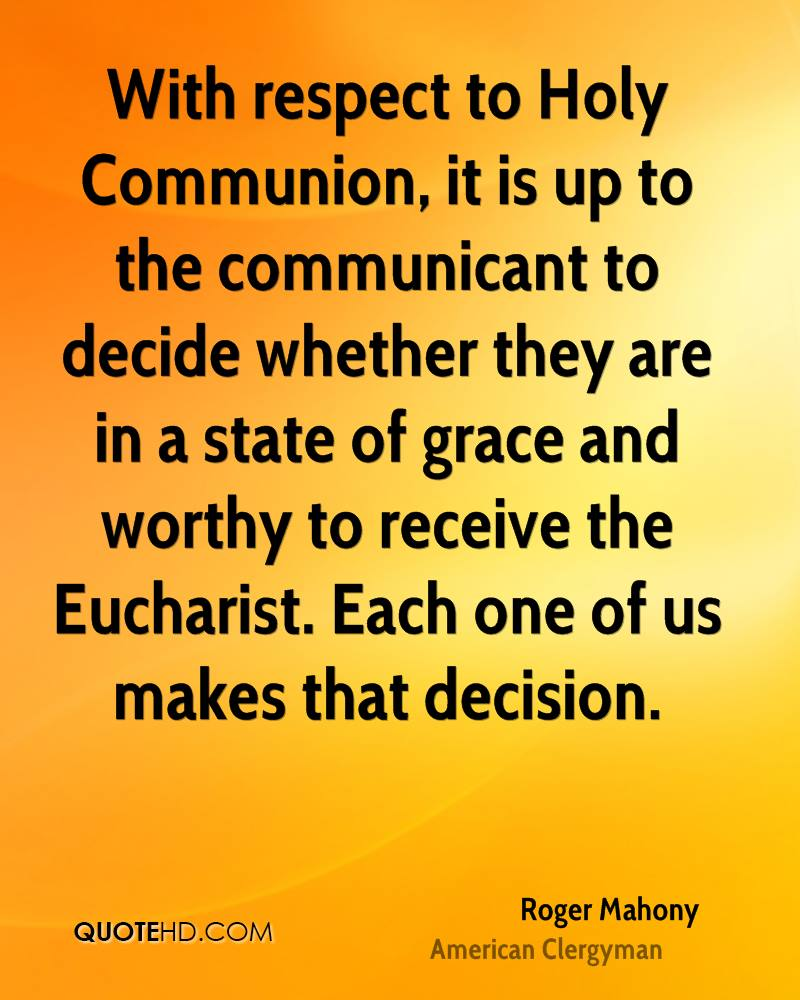 With respect to Holy Communion, it is up to the communicant to decide whether they are in a state of grace and worthy to receive the Eucharist. Each one of us makes that decision.