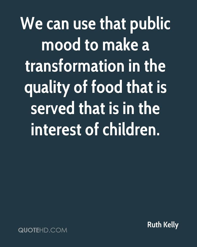 We can use that public mood to make a transformation in the quality of food that is served that is in the interest of children.