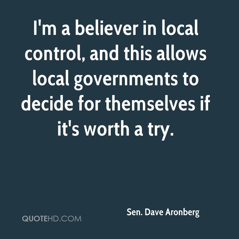 I'm a believer in local control, and this allows local governments to decide for themselves if it's worth a try.