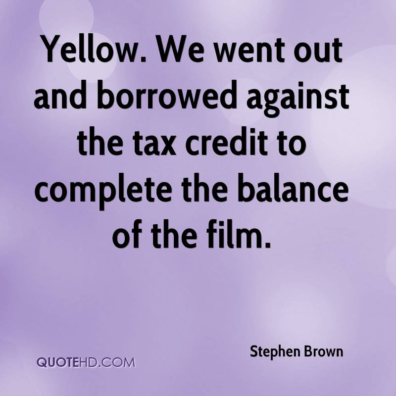Yellow. We went out and borrowed against the tax credit to complete the balance of the film.