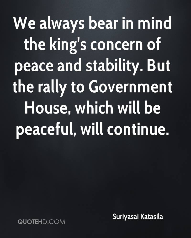 We always bear in mind the king's concern of peace and stability. But the rally to Government House, which will be peaceful, will continue.