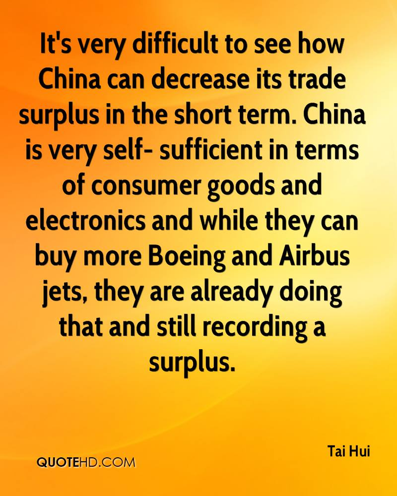 It's very difficult to see how China can decrease its trade surplus in the short term. China is very self- sufficient in terms of consumer goods and electronics and while they can buy more Boeing and Airbus jets, they are already doing that and still recording a surplus.