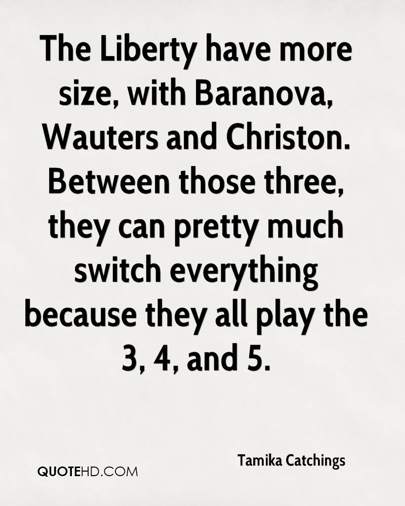 The Liberty have more size, with Baranova, Wauters and Christon. Between those three, they can pretty much switch everything because they all play the 3, 4, and 5.