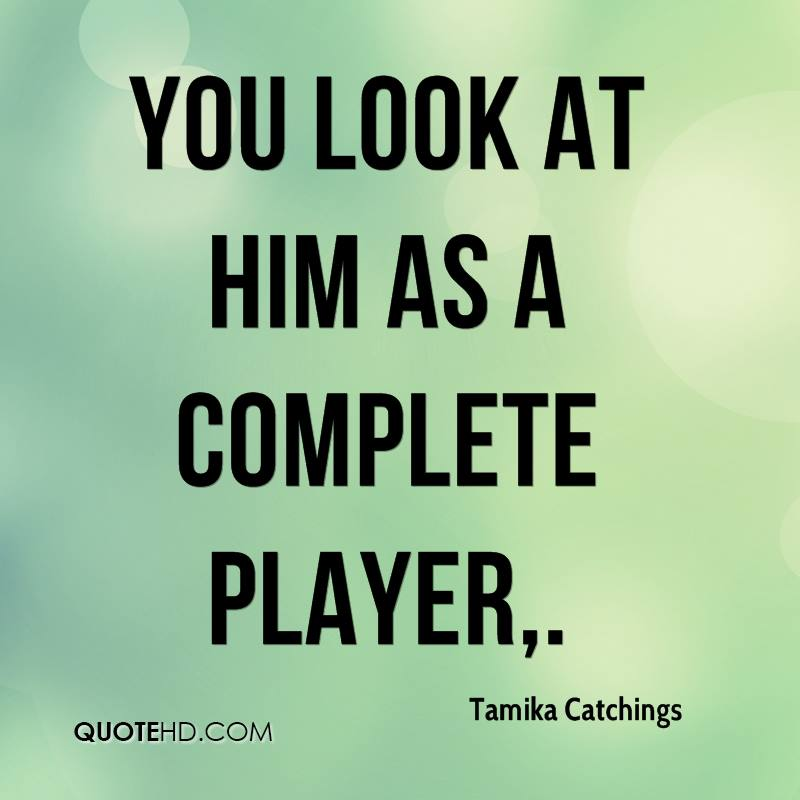 You look at him as a complete player.
