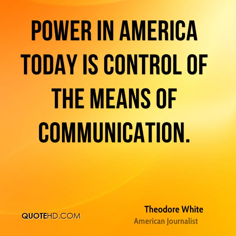 Power in America today is control of the means of communication.