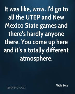 Abbie Letz - It was like, wow. I'd go to all the UTEP and New Mexico State games and there's hardly anyone there. You come up here and it's a totally different atmosphere.