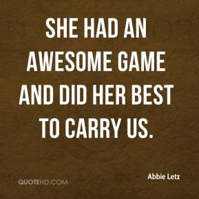 She had an awesome game and did her best to carry us.