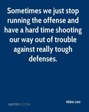 Abbie Letz - Sometimes we just stop running the offense and have a hard time shooting our way out of trouble against really tough defenses.