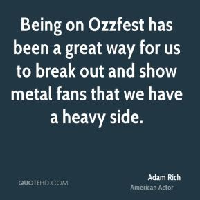 Being on Ozzfest has been a great way for us to break out and show metal fans that we have a heavy side.